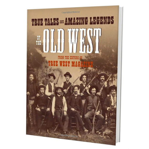 True Tales and Amazing Legends of the Old West