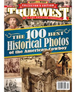 Old West Historical Photos True West Magazine January 2016