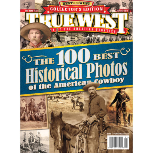 Old West Historical Photos True West Magazine January 2016