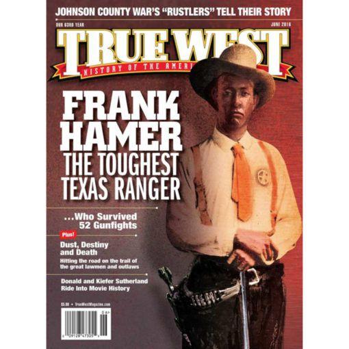 Frank Hamer Texas Ranger True West Magazine June 2016